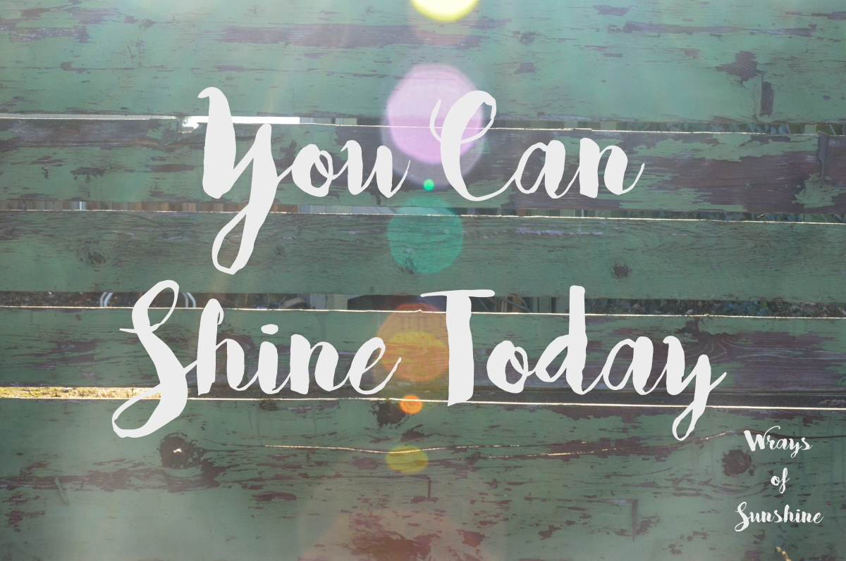 You Can Shine Today